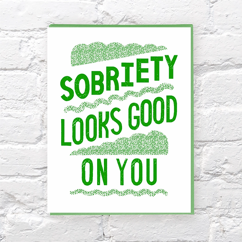 Sobriety Looks Good On You Greeting Card