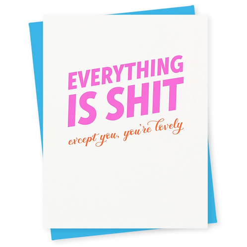 Everything Is Shit Except You Greeting Card
