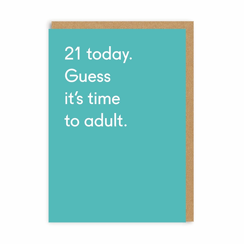 21 Today. Guess It's Time To Adult Greeting Card