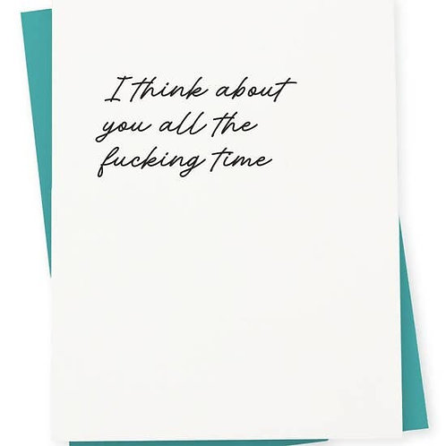 Think About You All Fucking Time Greeting Card