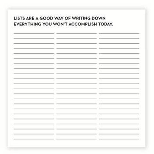 Lists are a Good Way of Writing Down Everything You Won't Accomplish Notepad