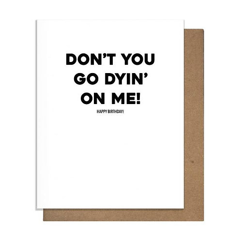 Don't Go Dying On Me Greeting Card