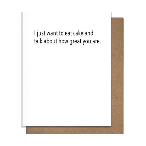 I Just Want to Eat Cake and Tell You How Amazing Greeting Card