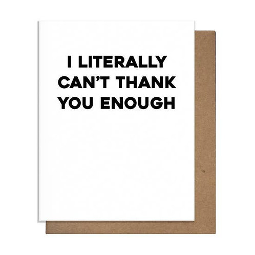 Literally Can't Thank You Greeting Card