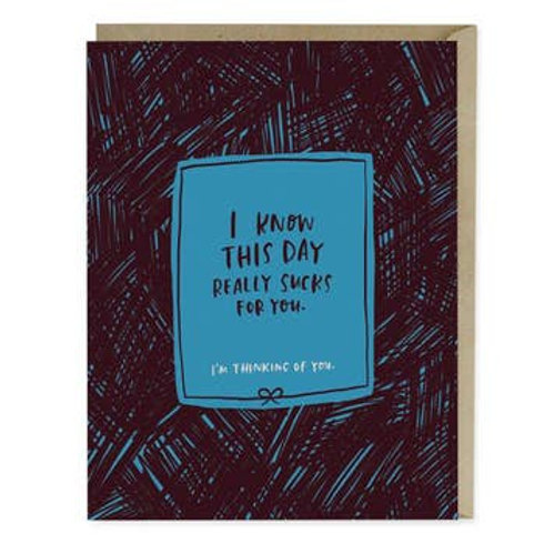 I Know This Day Really Sucks for You Greeting Card