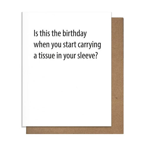 Is This the Birthday When You Start Carrying A Tissue Greeting Card