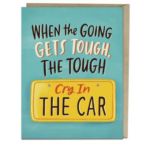 Going Gets Tough, Cry In The Car Greeting Card
