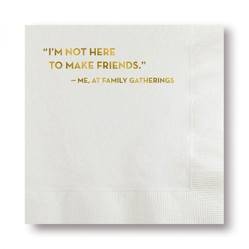 I'm Not Here to Make Friends Me At Family Gatherings Cocktail Napkins