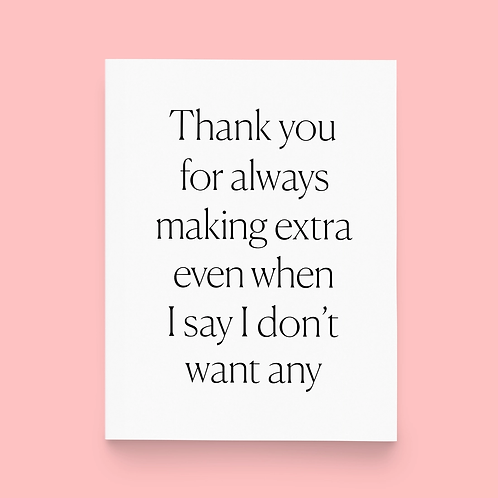 Thank You For Always Making Extra Greeting Card