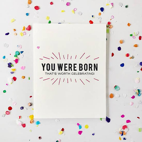 You Were Born Greeting Card