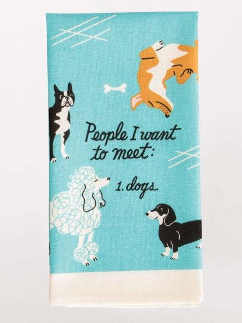 People I Want to Meet Dogs Dishtowel