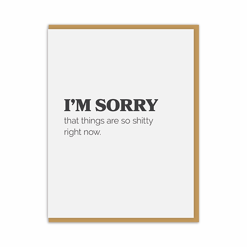 I'm Sorry That Things Are So Shitty Right Now Greeting Card