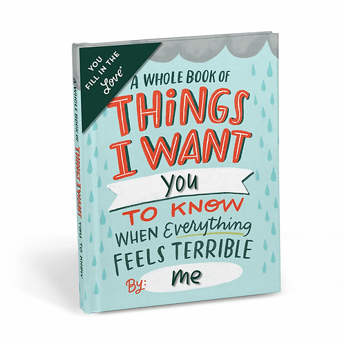 A Whole Book of Things I Want You To Know When Everything Feels Terrible Fill In