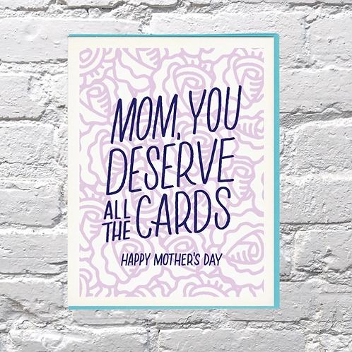 Mom You Deserve all the Cards