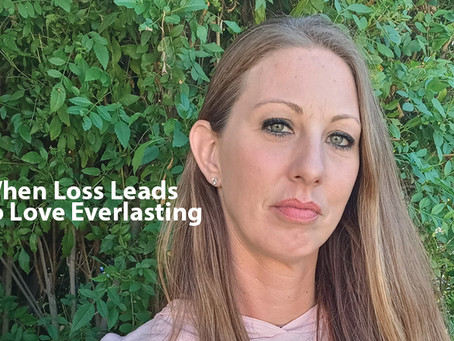 When Loss Leads to Love Everlasting