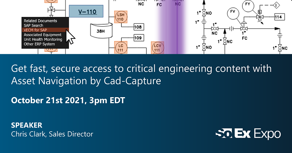This is a graphic promoting our upcoming SolEx Expo breakout session: Get fast, secure access to critical engineering content with Asset Navigation by Cad-Capture. October 21st 2021, 3pm EDT.  SPEAKER: Chris Clark, Sales Director