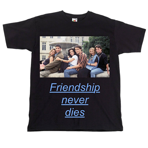 Friends - Friendship Never Dies - Unisex Tee - Digital Printing - Black - White