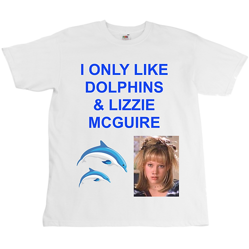 I Only Like Dolphins And Lizzie McGuire - TEE - UNISEX - All Sizes