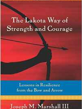 The Lakota Way of Strength and Courage: Lessons in Resilience from the Bow and