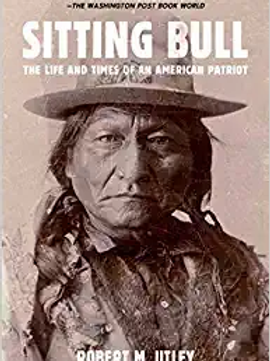 Sitting Bull: The Life and Times of an American Patriot by Robert Utley