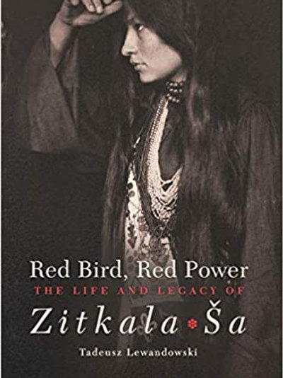 Red Bird, Red Power: The Life and Legacy of Zitkala-Ša by  Tadeusz Lewandowski