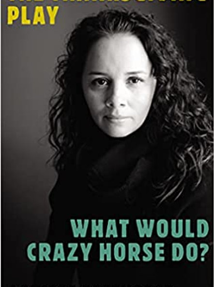 THE THANKSGIVING PLAY WHAT WOULD CRAZY HORSE DO BY LARISSA FASTHORSE