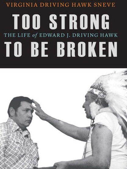 Too Strong to Be Broken The Life of Edward J. Driving Hawk