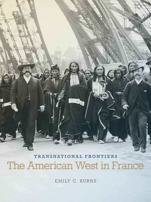 Transnational Frontiers The American West in France By Emily C. Burns