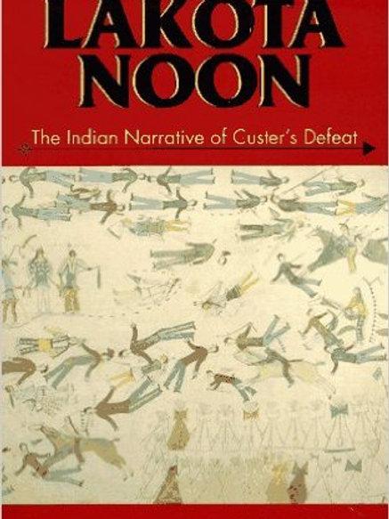 Lakota Noon; The Indian Narrative of Custers Defea