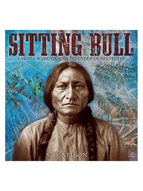 Sitting Bull, Lakota Warrior and Defender