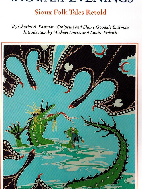 Wigwam Evenings Sioux Tales Retold Charles A. Eastman (Ohiyesa) By Elaine Goodal
