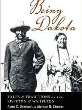 Being Dakota: Tales and Traditions of the Sisseton and Wahpeton Paperback – Jun