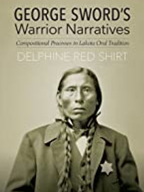 George Sword's Warrior Narratives: Compositional Processes in Lakota Oral Tradit