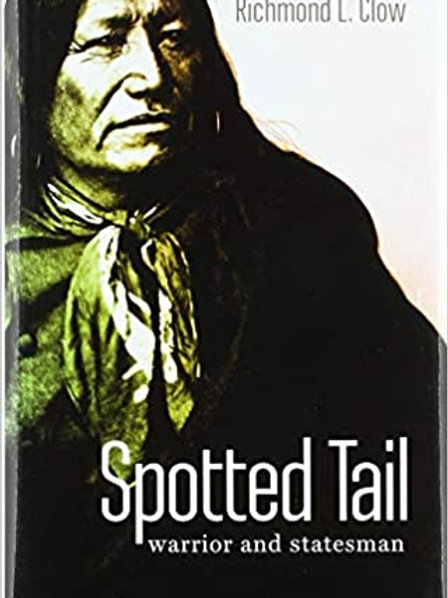 Spotted Tail: Warrior and Statesman Hardcover –   by Richmond L. Cl