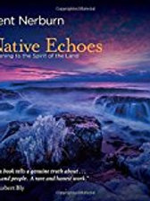Native Echoes: Listening to the Spirit of the Land by Ken Nerburn