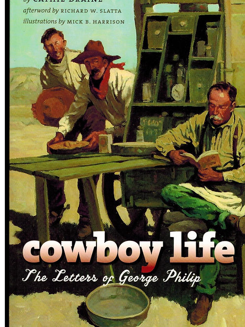 Cowboy Life: The Letters of George Philip– by George Phi