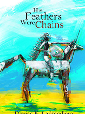 His Feathers Were Chains by Denise K. Lajimodiere