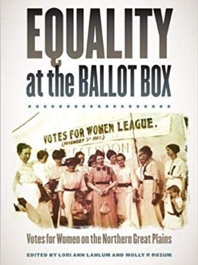 Equality at the Ballot Box: Votes for Women on the Northern Great Plains by