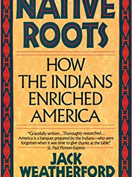 Native Roots: How the Indians Enriched America by Jack Rutherford
