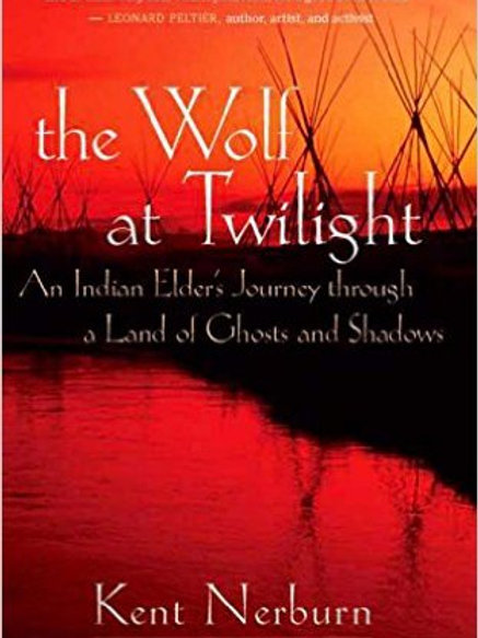 The Wolf at Twilight: An Indian Elder's Journey through a Land of Ghosts and Sh
