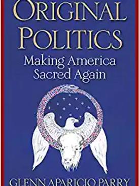 Original Politics: Making America Sacred Again by Glenn Aparicio Parry