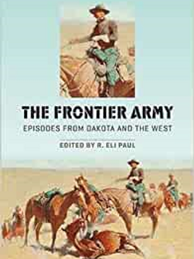 The Frontier Army: Episodes from Dakota and the West by R. Eli Paul