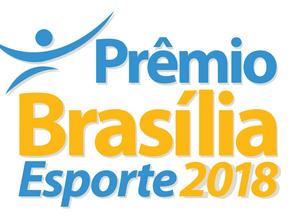 PRÊMIO BRASÍLIA ESPORTE 2018 RECONHECE ATLETAS DESTAQUE NESTA SEGUNDA-FEIRA, 17 DE DEZEMBRO