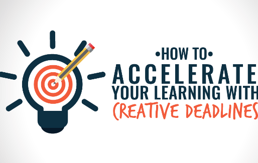 How to Accelerate Your Learning With Creative Deadlines