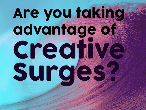Are you taking advantage of the cycle of Creative Surges that happen in your life?