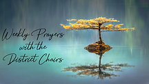 Weekly Prayers with the District Chairs.