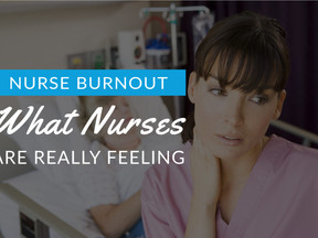 Nurse Burnout – What Nurses are Actually Feeling: