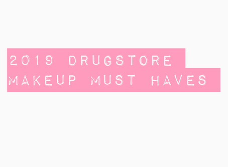 2019 Drugstore makeup must haves!