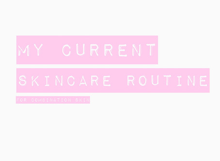 My Current Skincare routine for Combination skin.