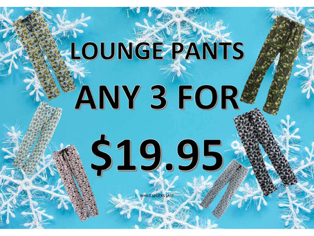 LOUNGE PANTS - 3 for $19.95
